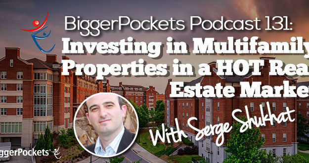 Investing in Multifamily Properties in a HOT Real Estate Market with Serge Shukat