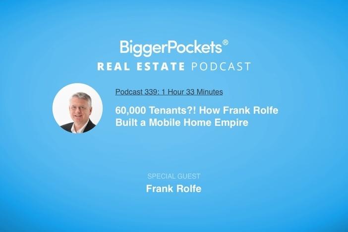 BiggerPockets Podcast 339: 60,000 Tenants?! How Frank Rolfe Built a Mobile Home Empire