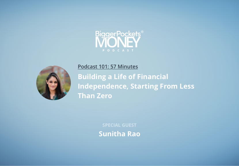 BiggerPockets Money Podcast 101: Building a Life of Financial Independence, Starting From Less Than Zero with Sunitha Rao