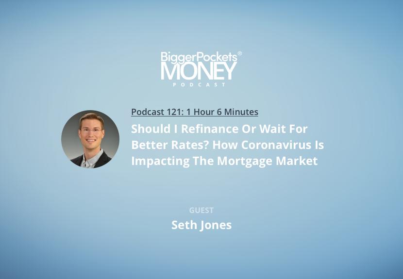 BiggerPockets Money Podcast 121: Should I Refinance Or Wait For Better Rates? How Coronavirus Is Impacting The Mortgage Market with Seth Jones - RapidAPI