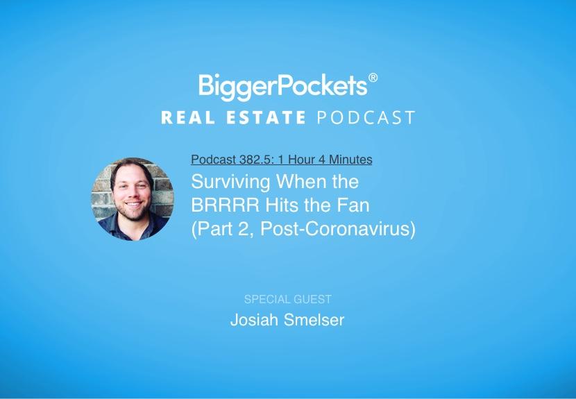 BiggerPockets Podcast 382.5: Surviving When the BRRRR Hits the Fan with Josiah Smelser (Part 2, Post-Coronavirus)