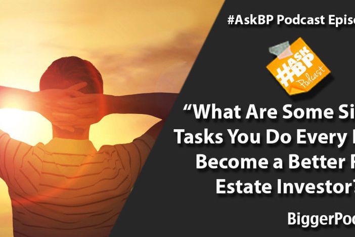 What Are Some Simple Tasks You Do Every Day to Become a Better Real Estate Investor?