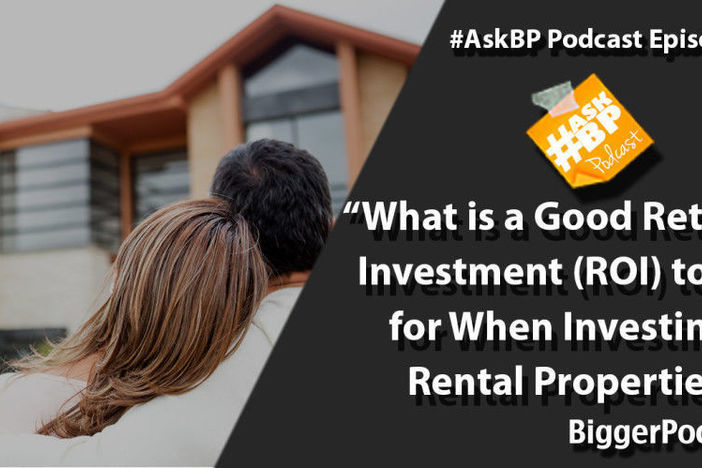 What is a Good Return on Investment (ROI) to Look for When Investing in Rental Properties?