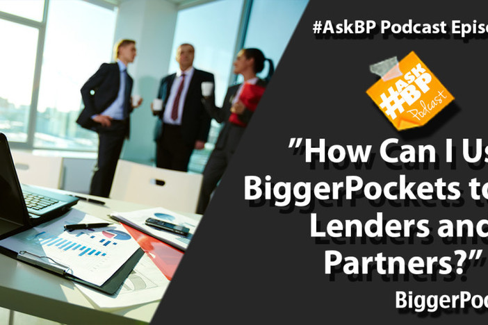 How Can I Use BiggerPockets to Get Lenders and Partners?