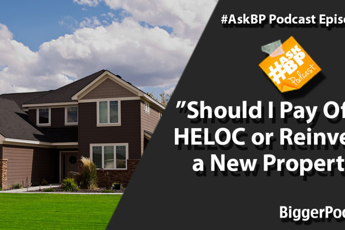 Should I Pay Off my HELOC or Reinvest in a New Property?
