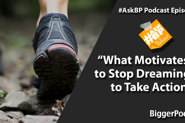 What Motivates You to Stop Dreaming and to Take Action?