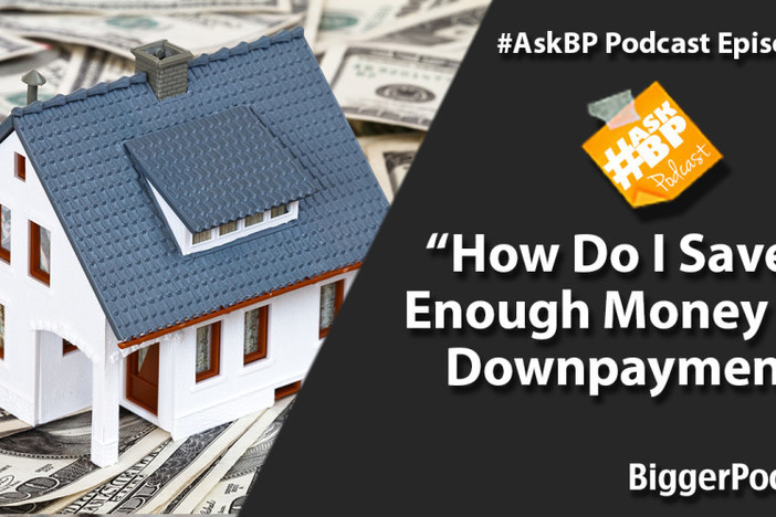 How Do I Save up Enough Money for a Downpayment?