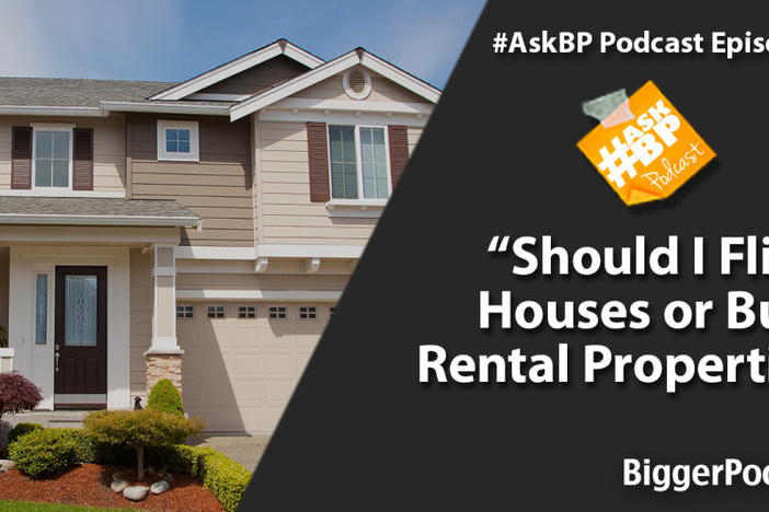 Should I Flip Houses or Buy Rental Properties?