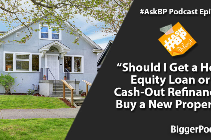 Should I Get a Home Equity Loan or a Cash-Out Refinance to Buy a New Property?